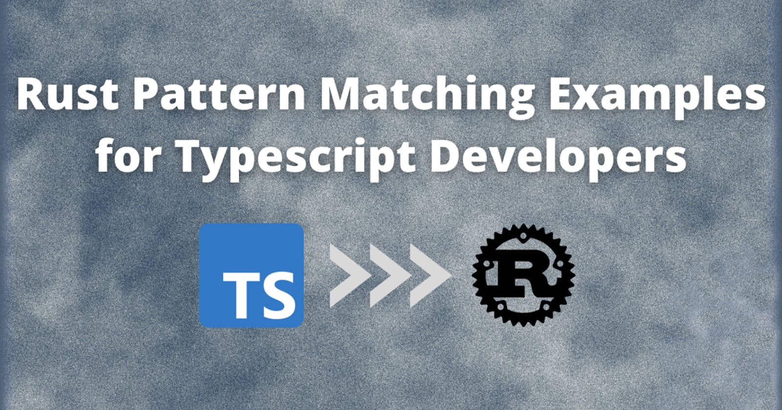Rust Pattern Matching Examples for Typescript Developers