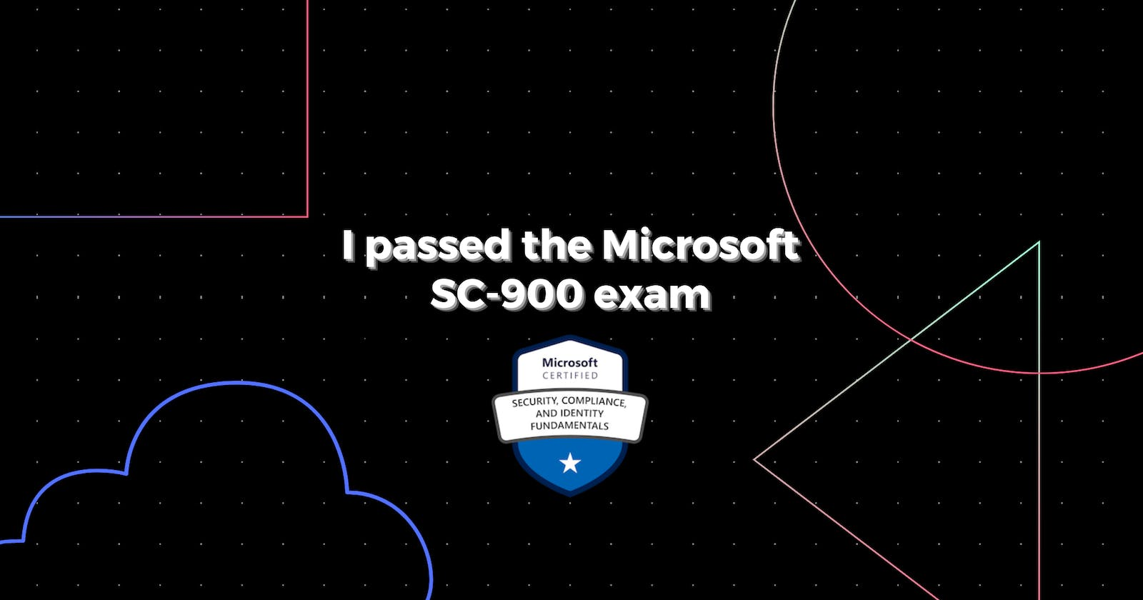 How I passed the SC-900 Microsoft Security, Compliance, and Identity Fundamentals exam