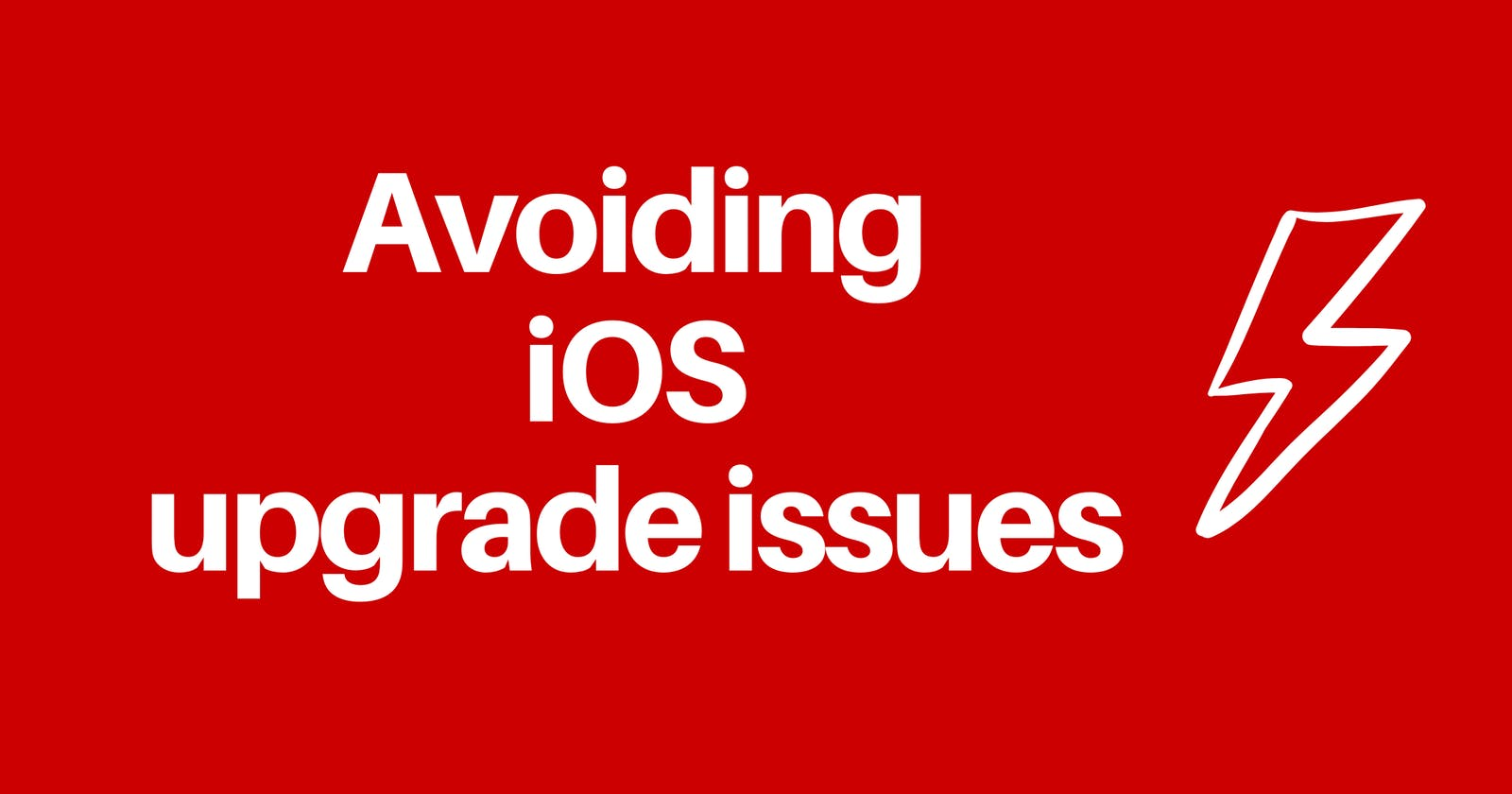 Avoiding iOS upgrade issues