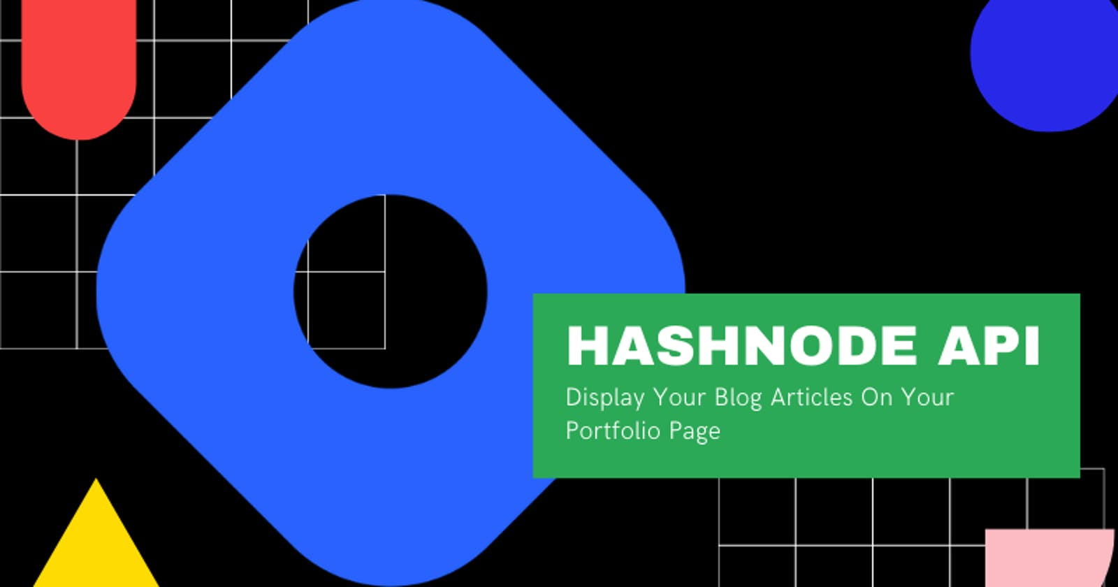 Hashnode API - How To Display Your Blog Articles On Your Portfolio Page