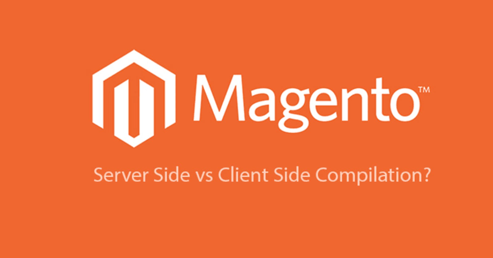 Magento 2 Compiling on server or client-side? (Pros and Cons)