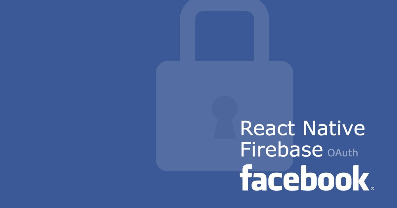 Facebook OAuth using Firebase in React Native