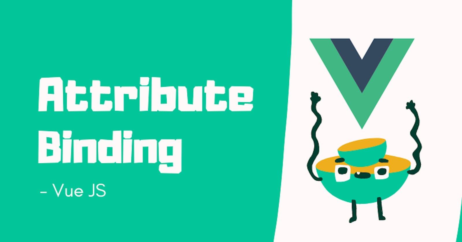 Attribute Binding In Vue JS
