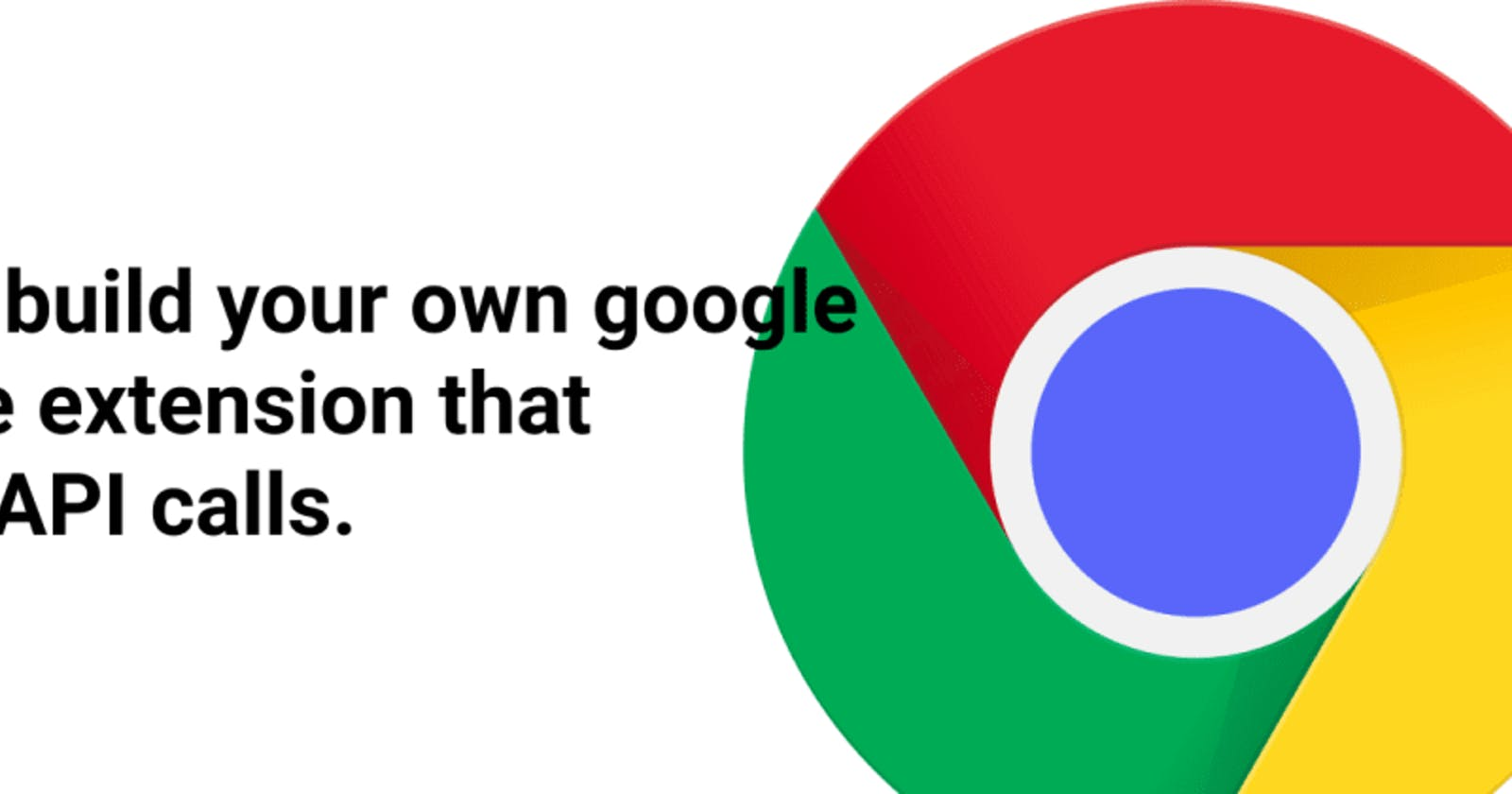 How to build a Chrome extension that makes API Calls