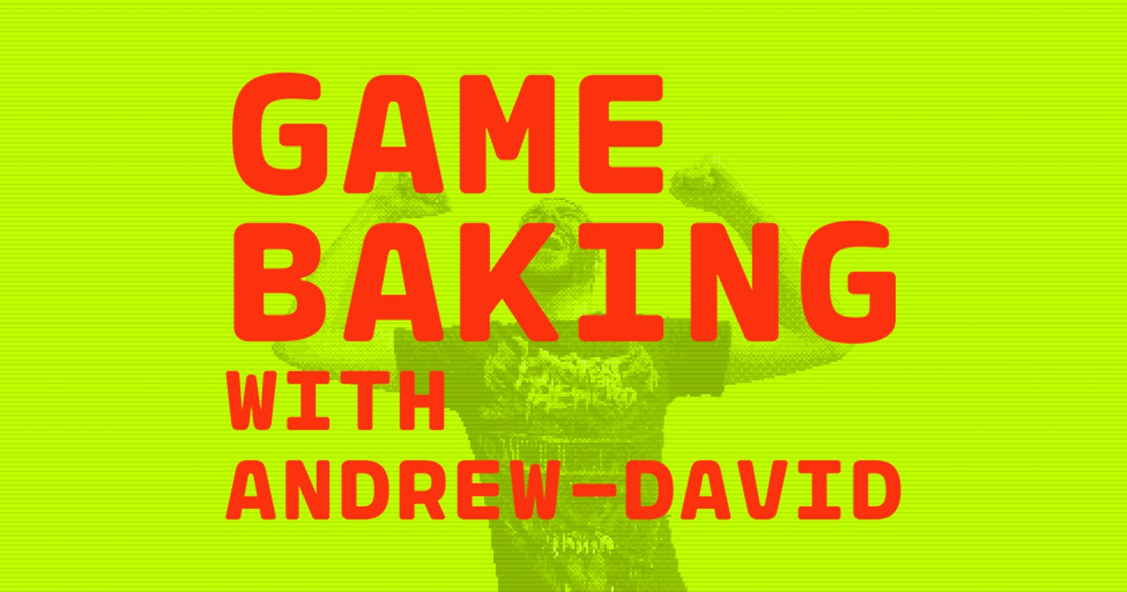 Game Baking: A One-Game-A-Month Extravaganza!
