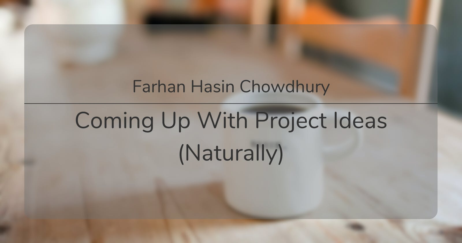Coming Up With Project Ideas (Naturally)