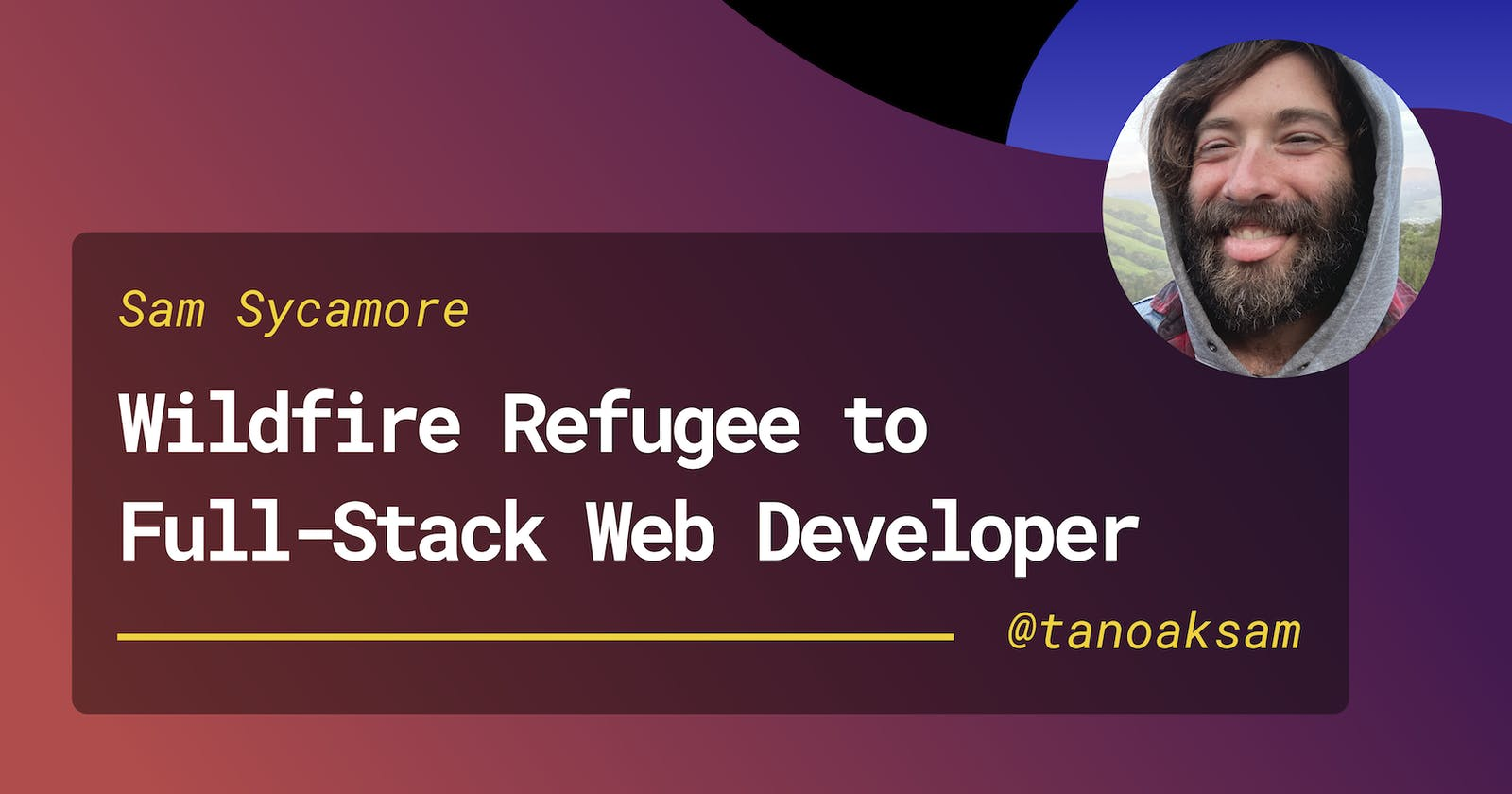Wildfire Refugee to Full-Stack Web Developer: My Journey