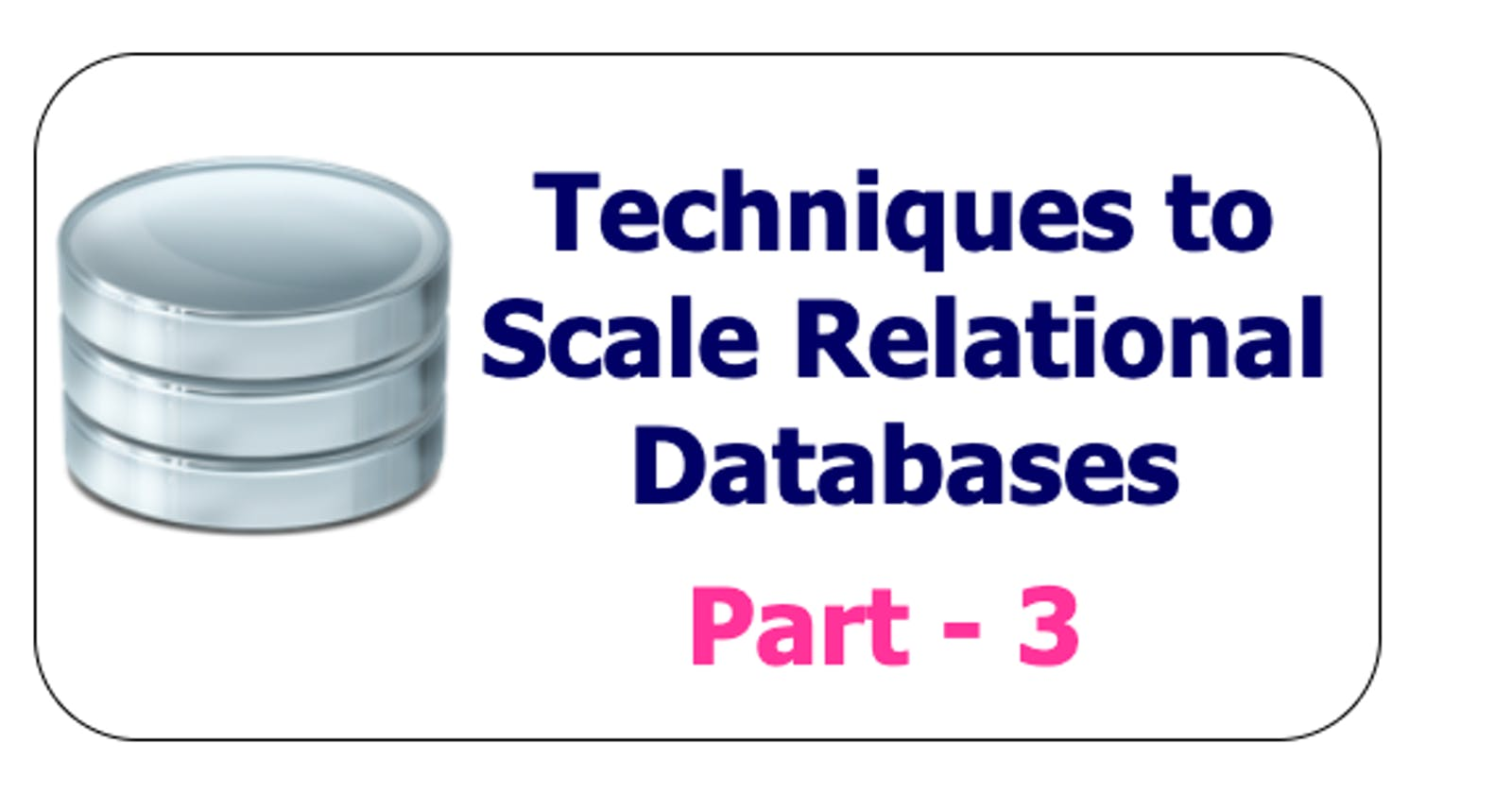 Techniques to scale your Relational Databases - Part 3