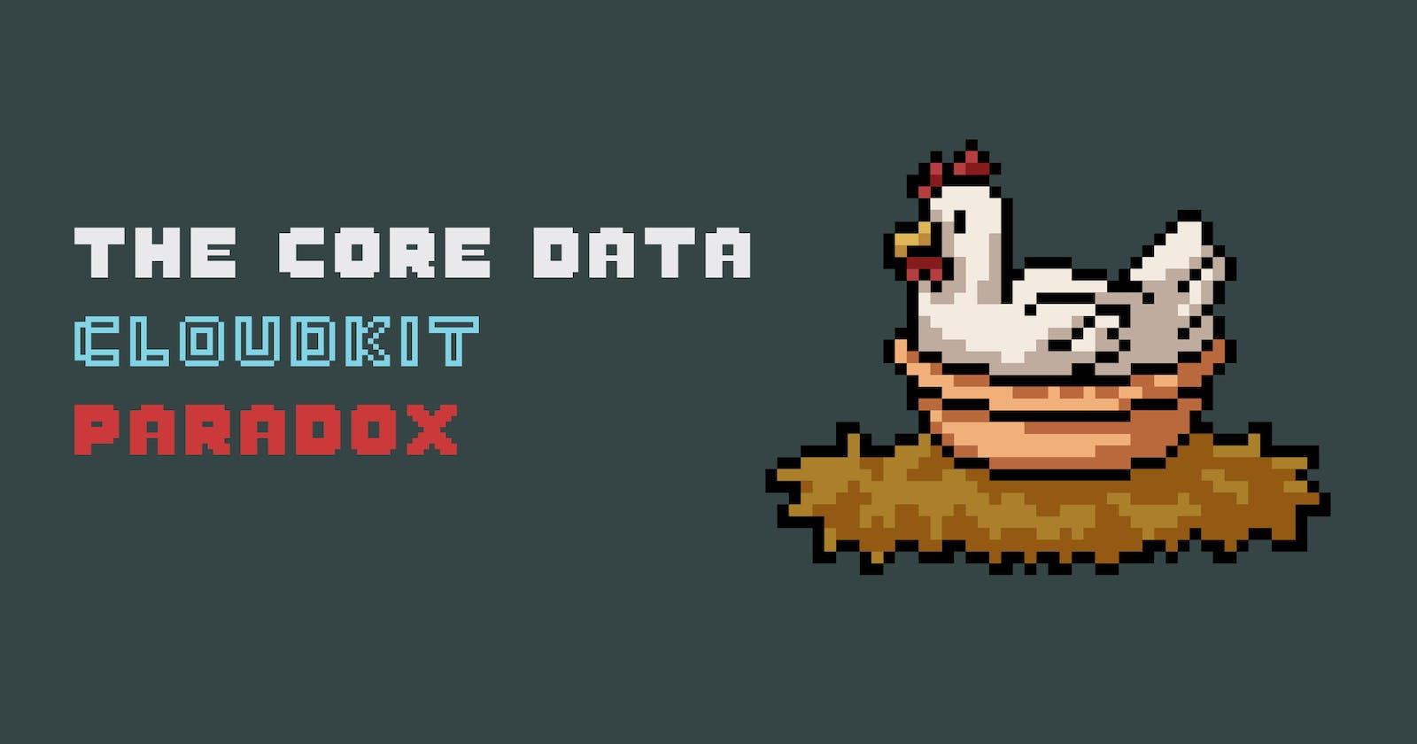 The Core Data CloudKit Paradox