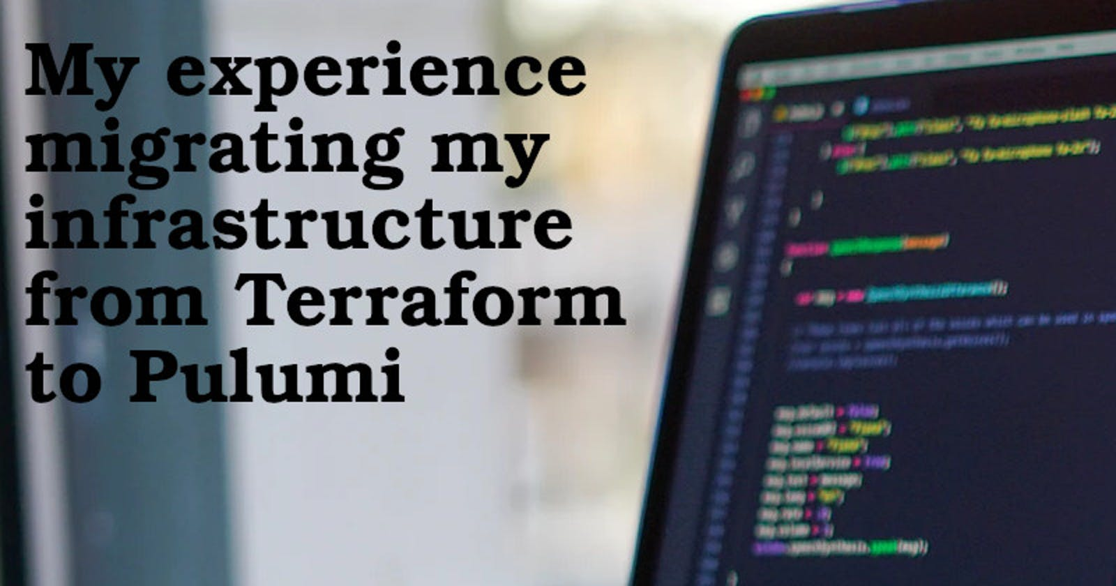 My experience migrating my infrastructure from Terraform to Pulumi