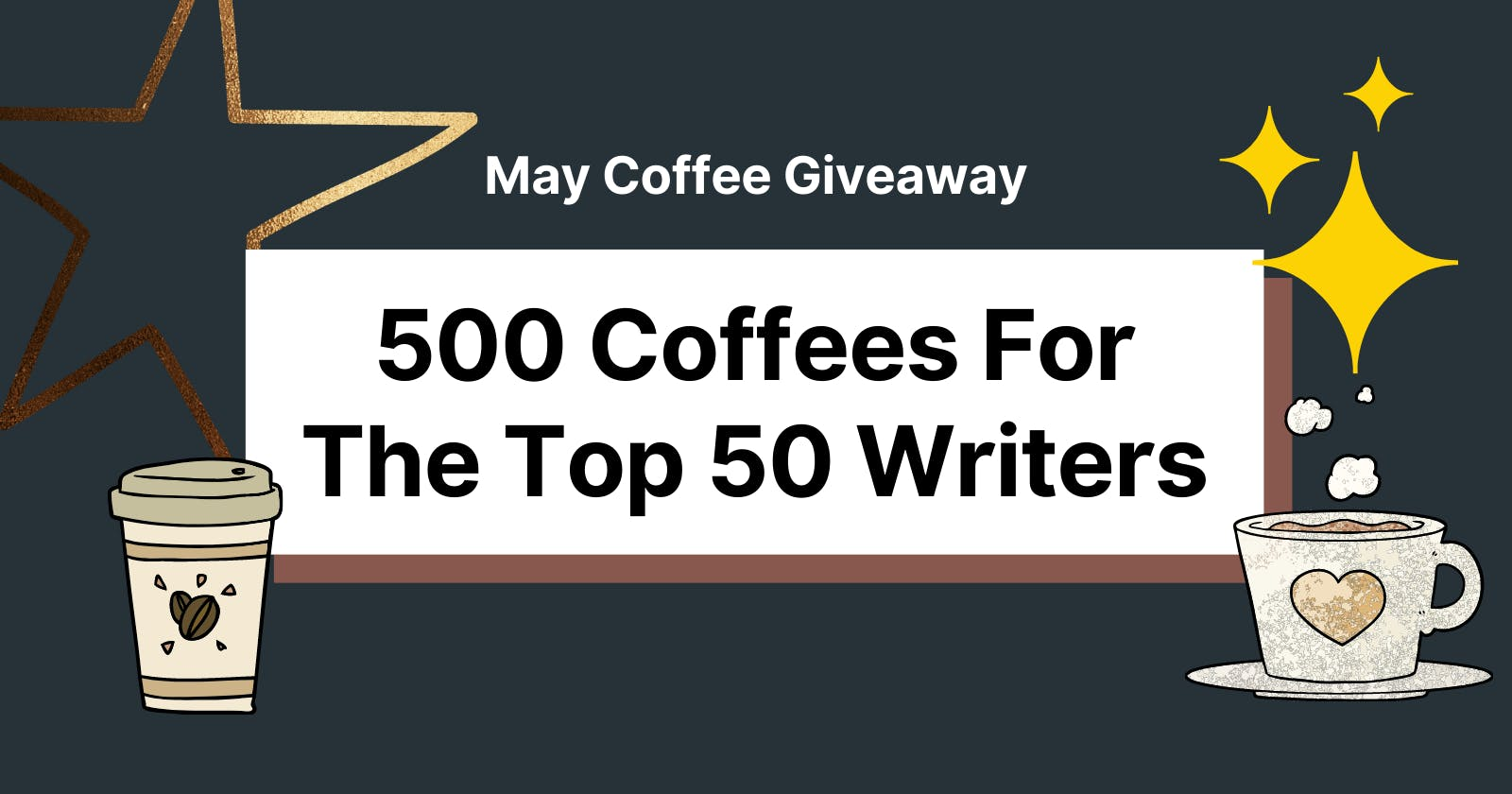 May Giveaway 💸 ☕️ - 500 Coffees For The Top 50 Writers on Hashnode!