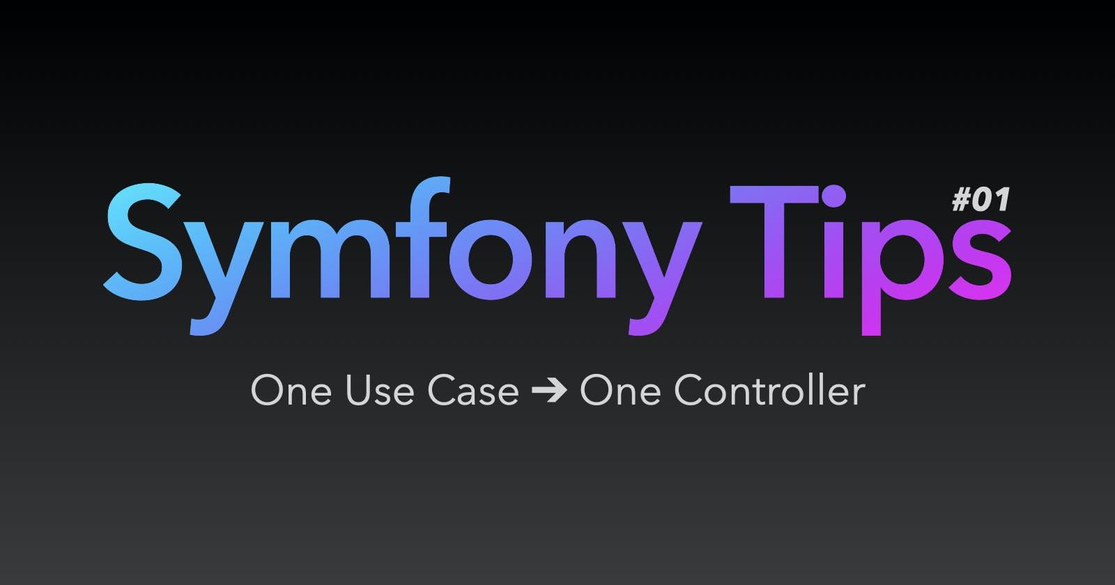 Symfony Tips #01 - One Use Case → One Controller