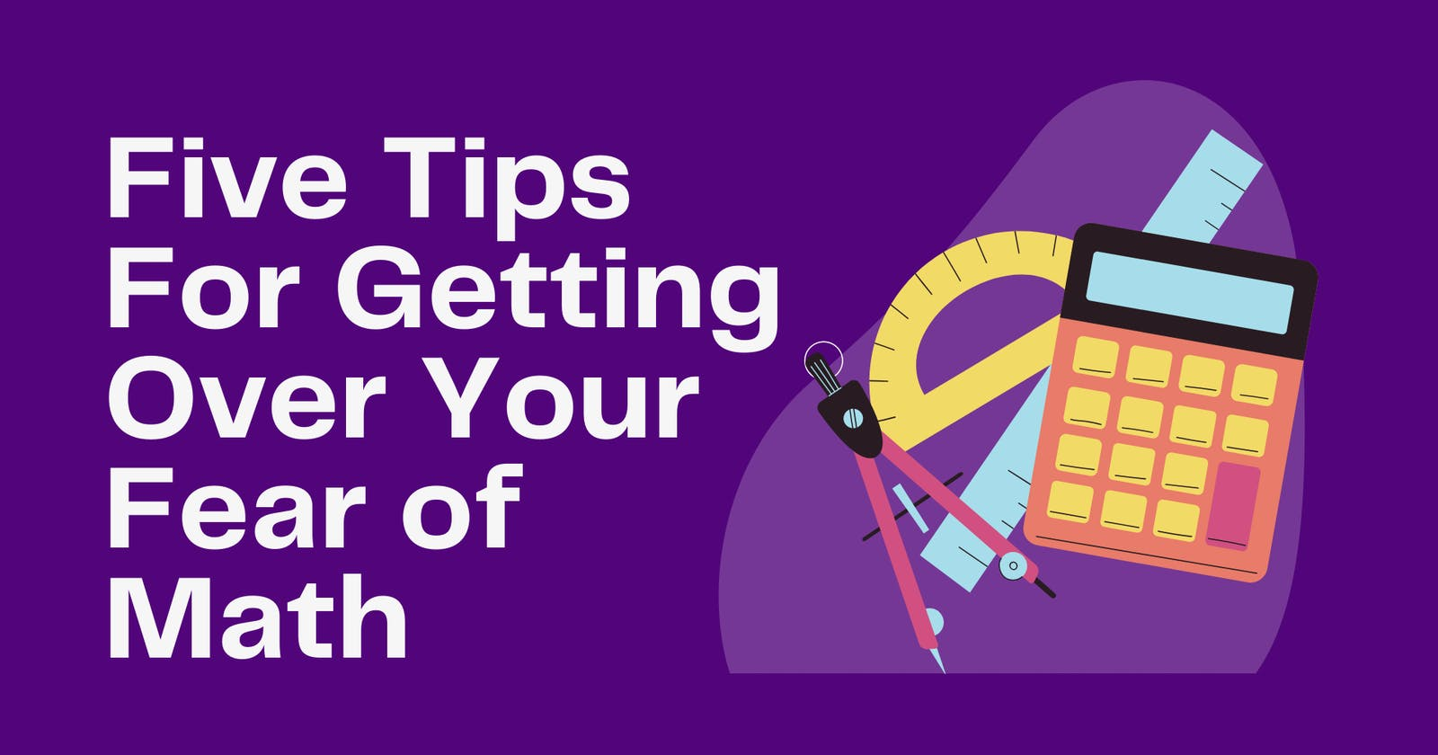 5 Tips for Getting Over Your Fear of Math