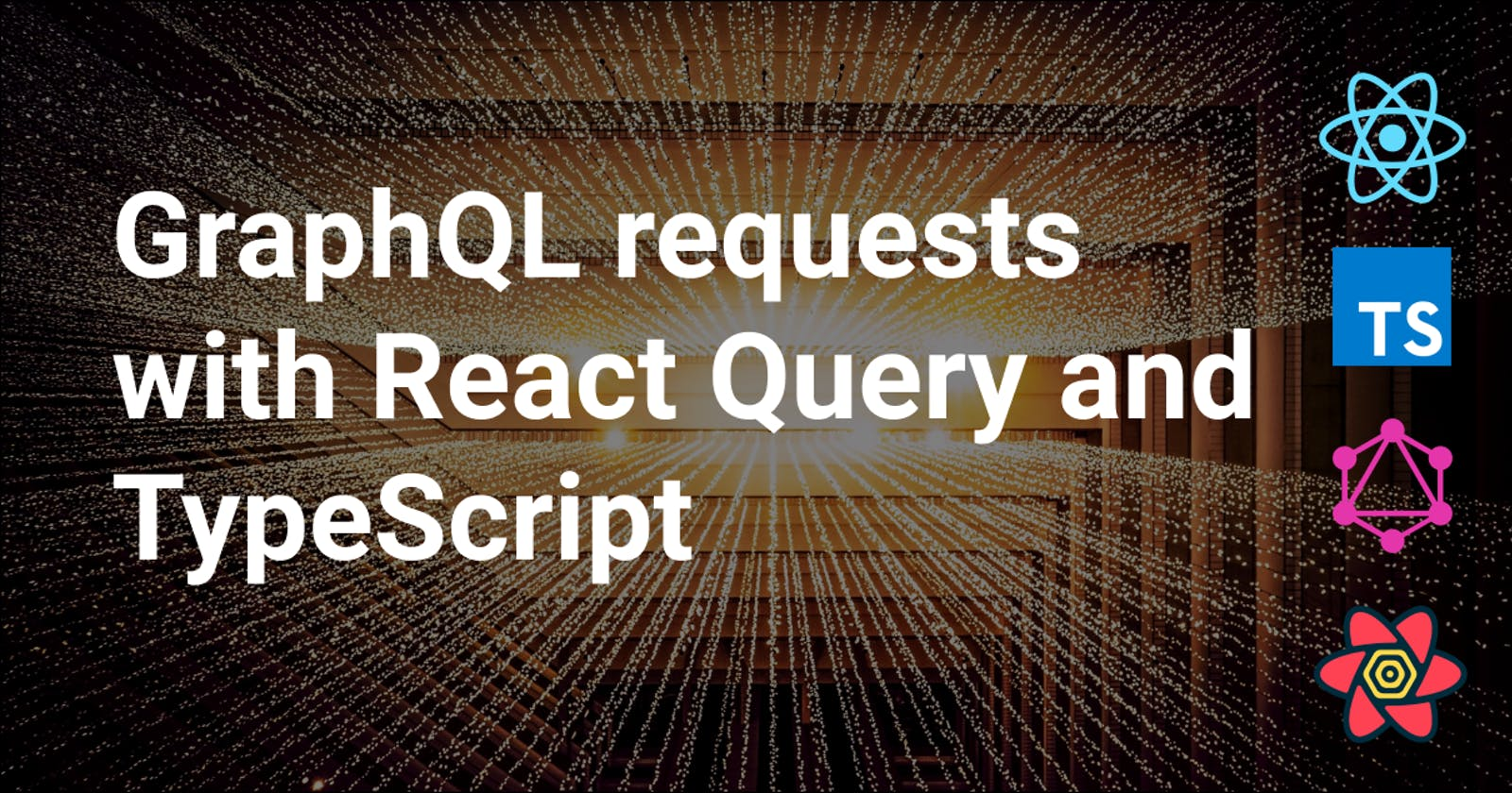 GraphQL requests made easy with React Query and TypeScript