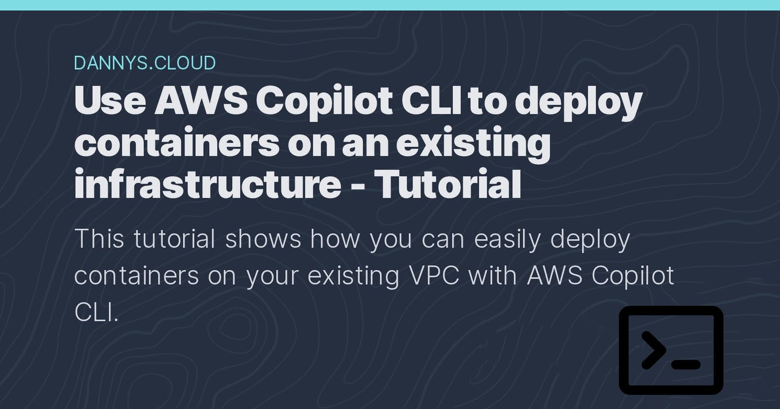 Use AWS Copilot CLI to deploy containers on an existing infrastructure - Tutorial