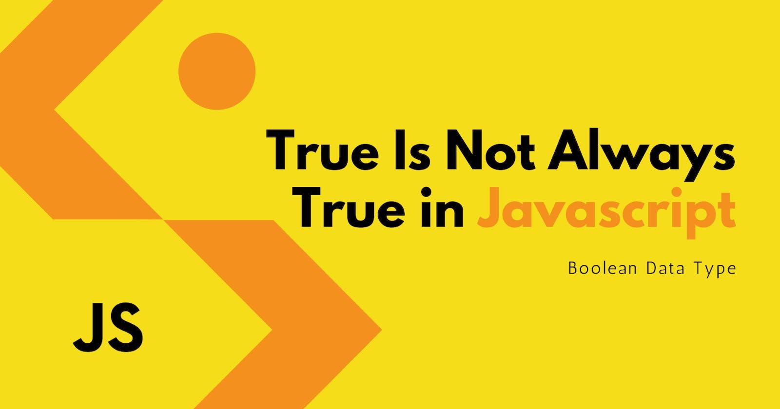 True Is Not Always True In JavaScript