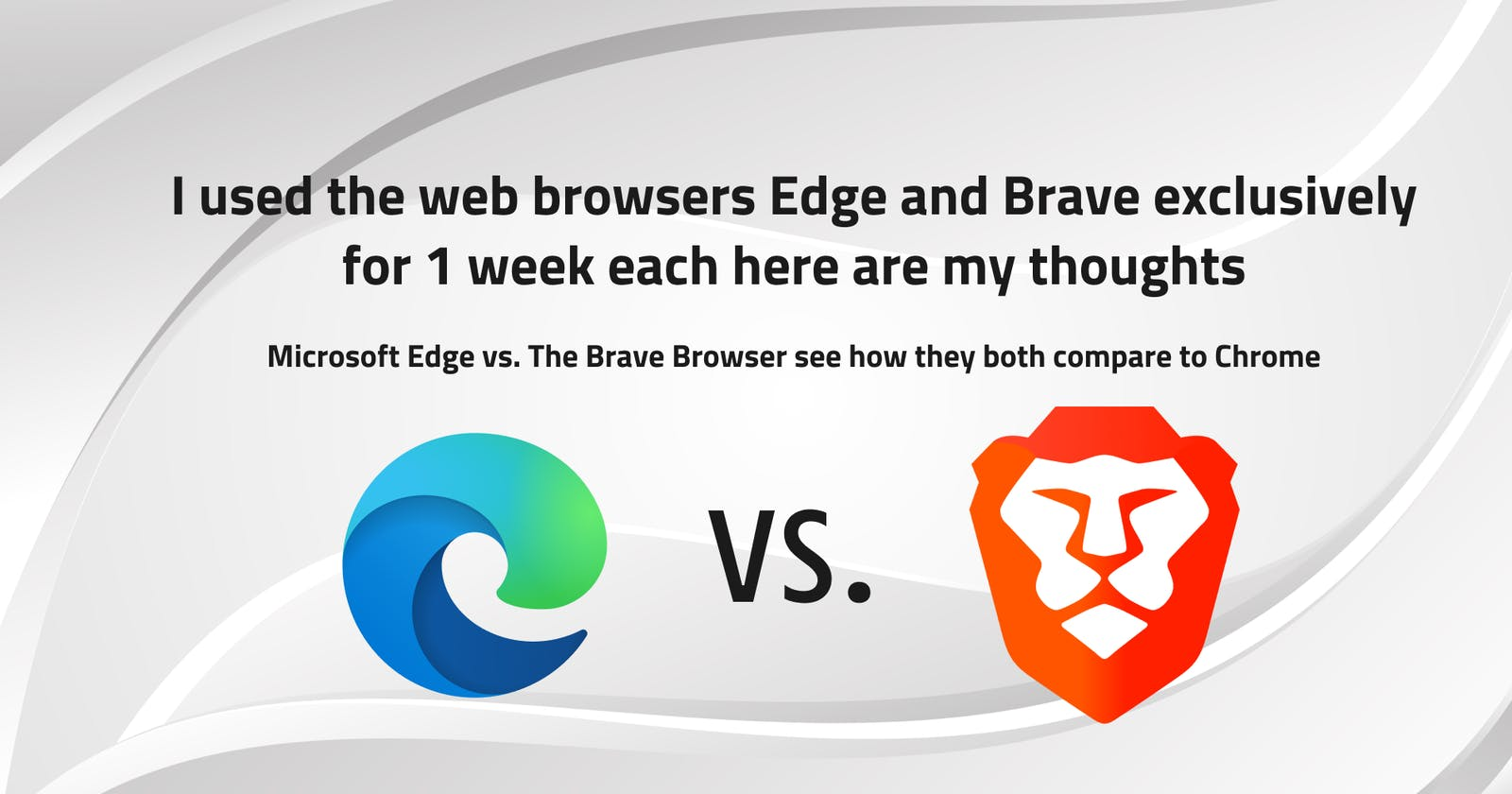 I used the web browsers Edge and Brave exclusively for 1 week each here are my thoughts