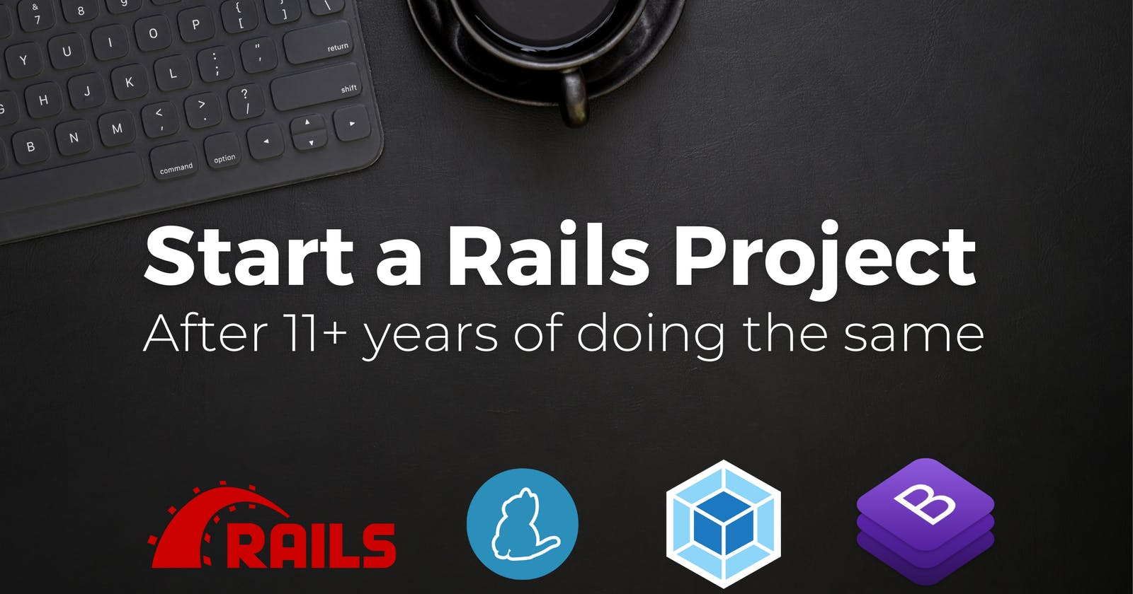 How Do I Start My Rails Projects in 2021