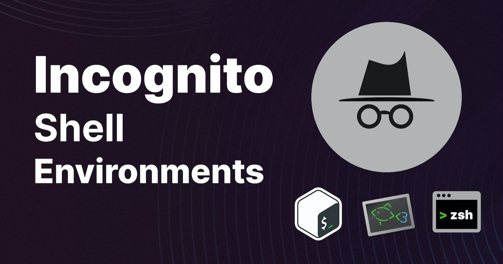 Incognito Mode for Shell Environments