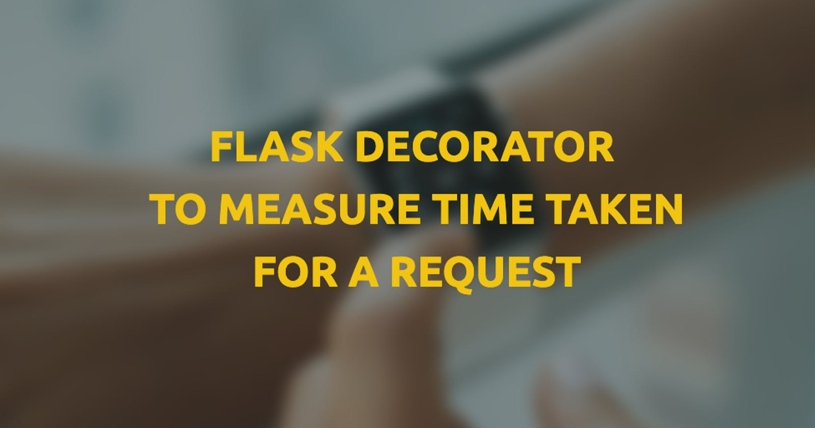Flask decorator to measure time taken for a request