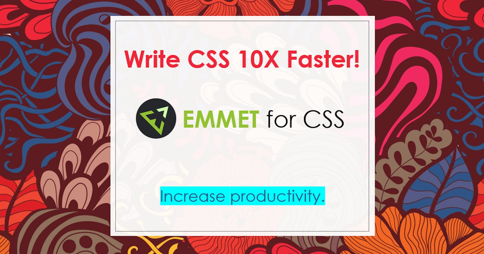 Write CSS 10X faster! Emmet for CSS