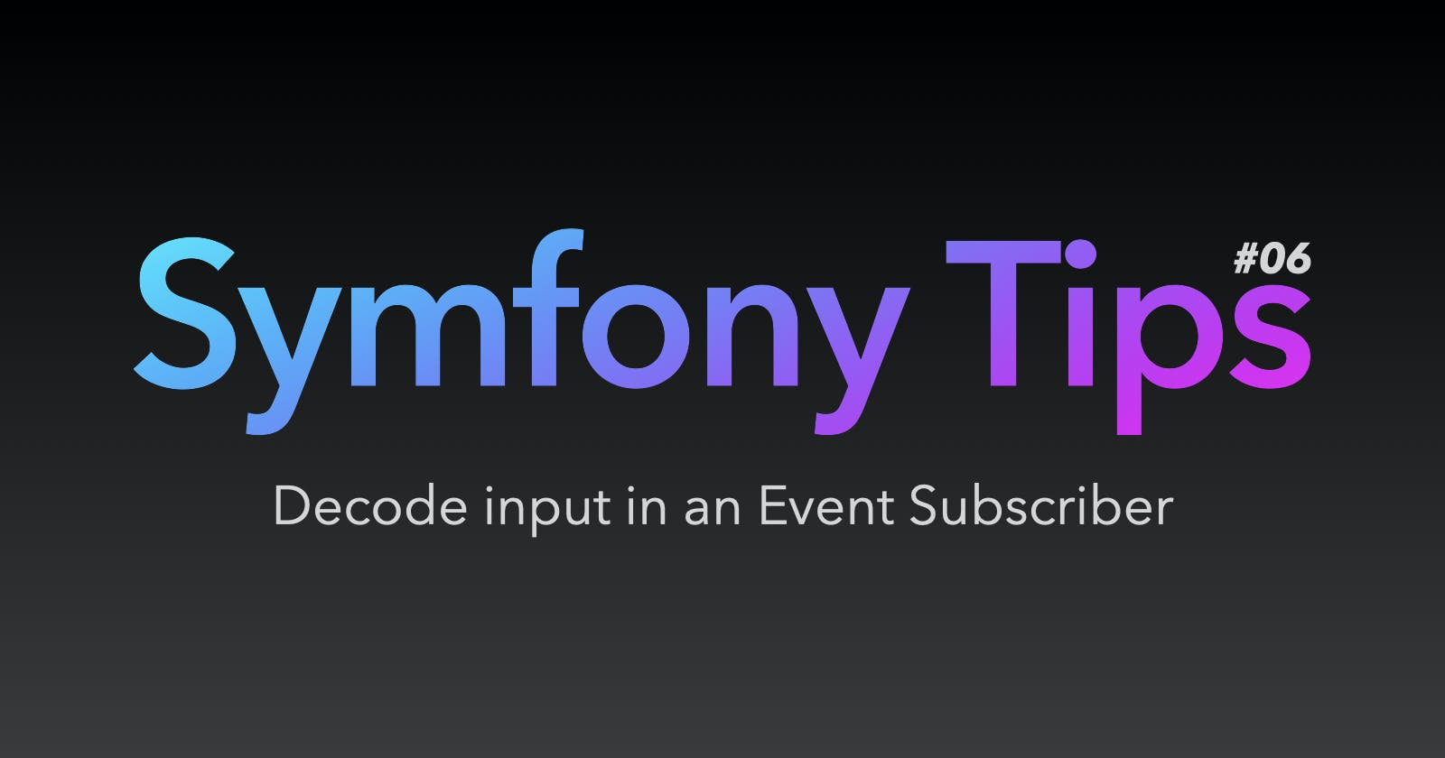 Symfony Tips #06 - Decode input in an Event Subscriber