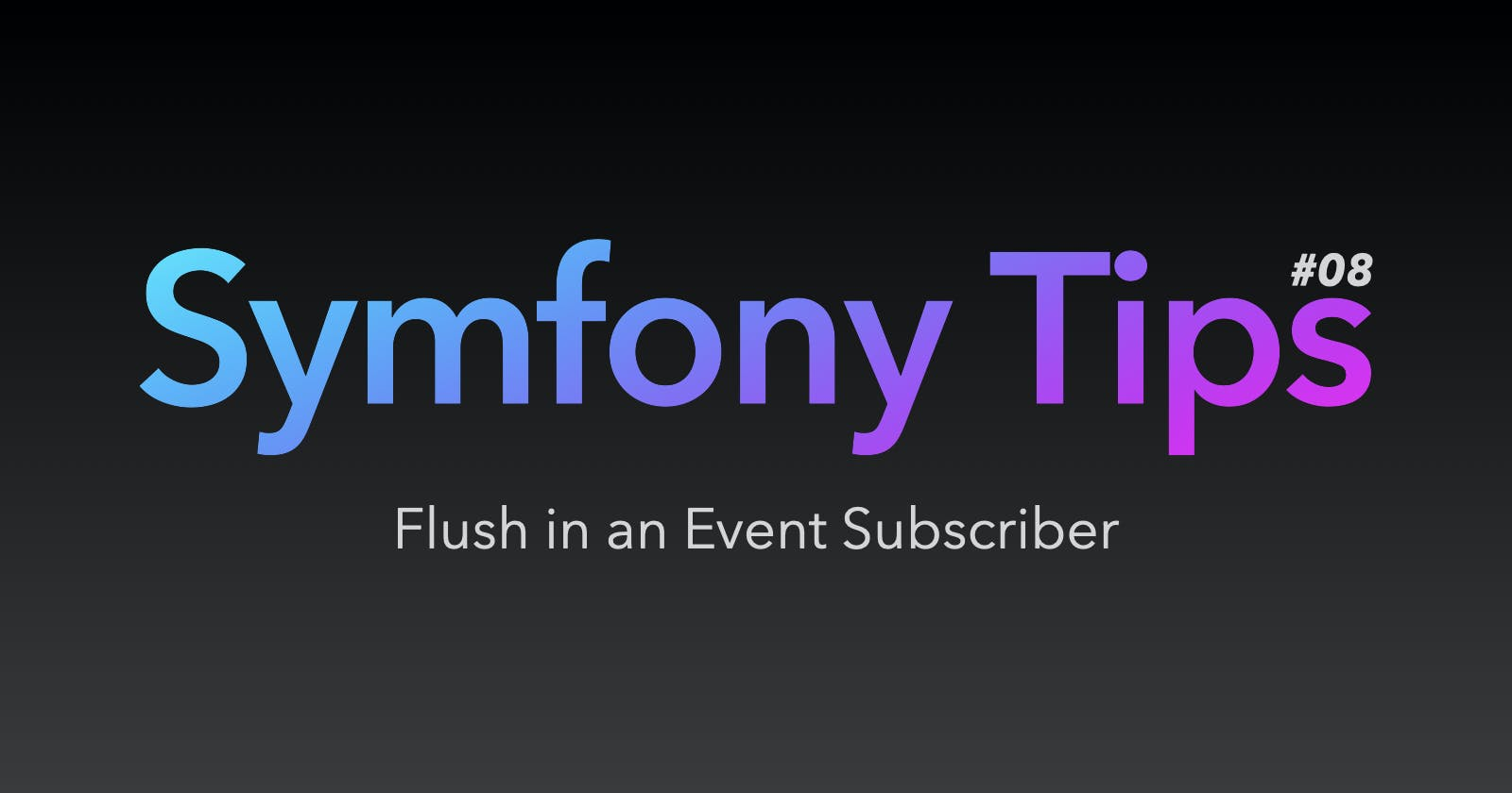 Symfony Tips #08 - Flush in an Event Subscriber