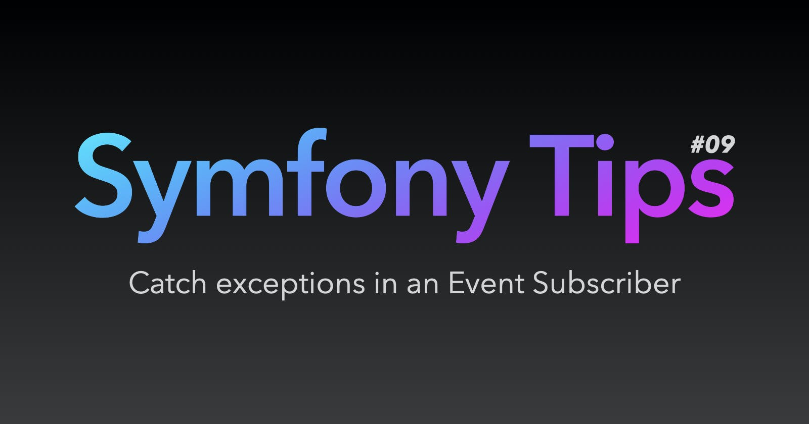 Symfony Tips #09 - Catch exceptions in an Event Subscriber