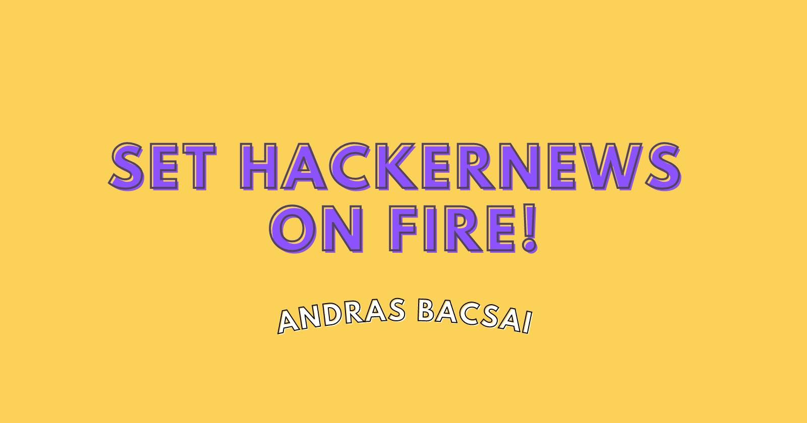 I've set HackerNews on fire 🔥 How I did it?