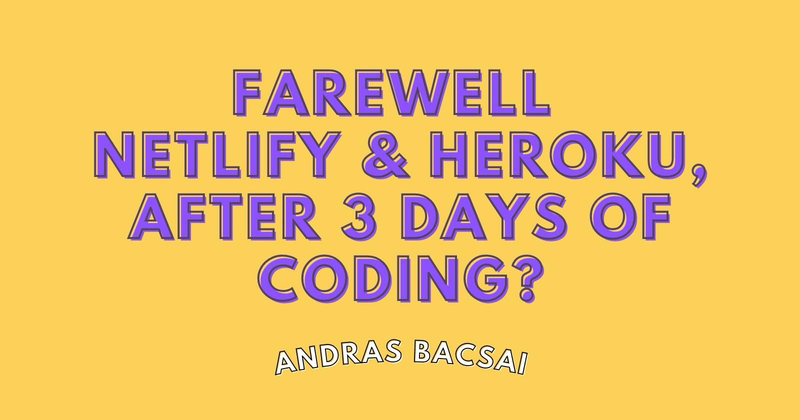 Farewell Netlify & Heroku, after 3 days of coding? 🤯