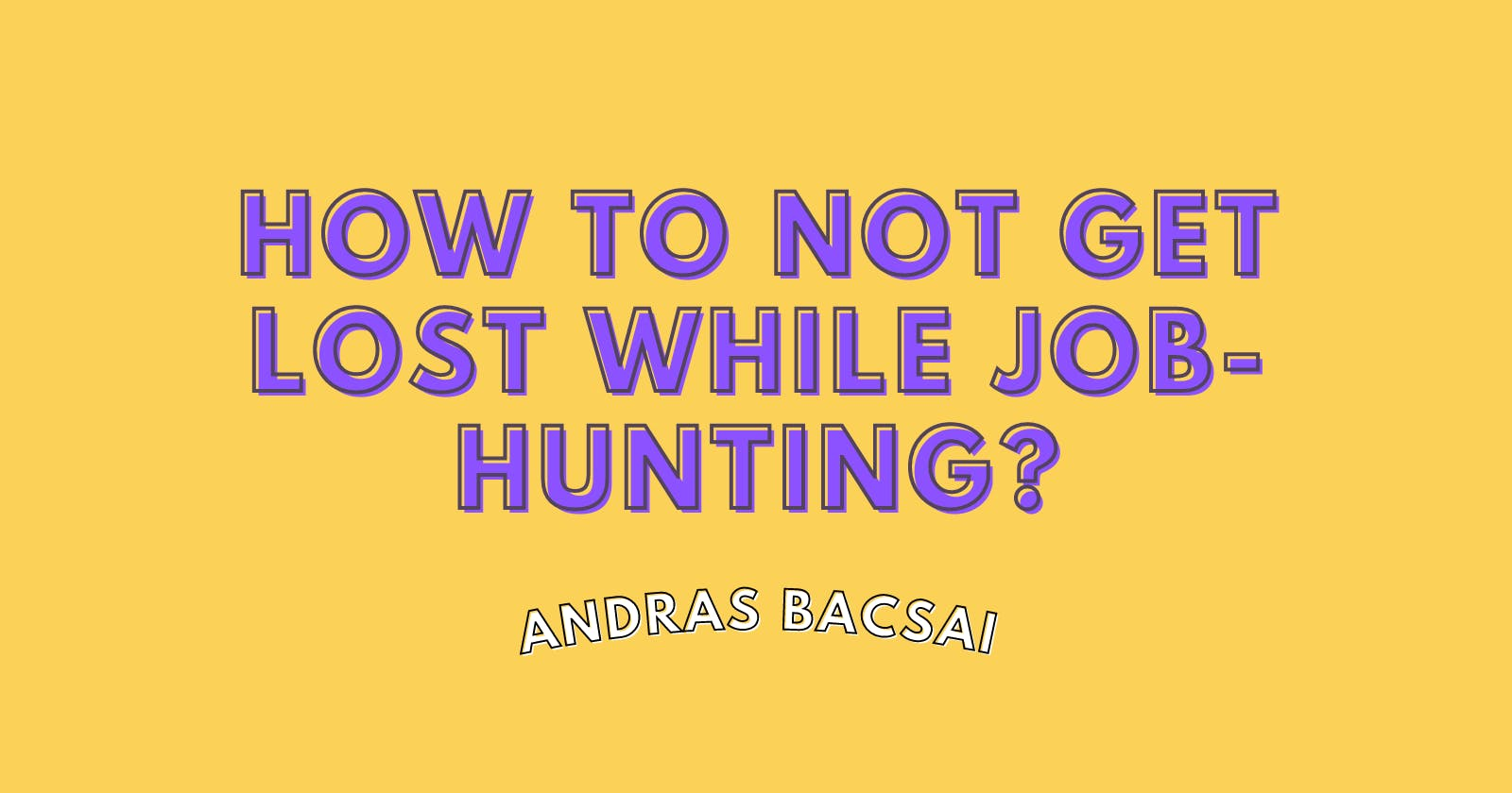 How to not get lost while job-hunting?