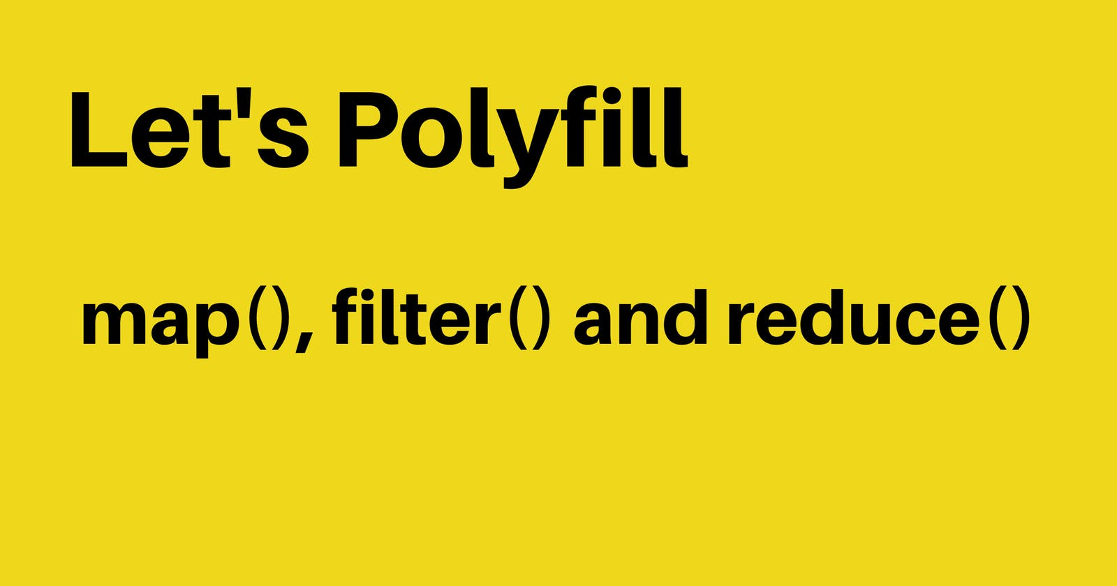 Let's Polyfill - map(), filter() and reduce()