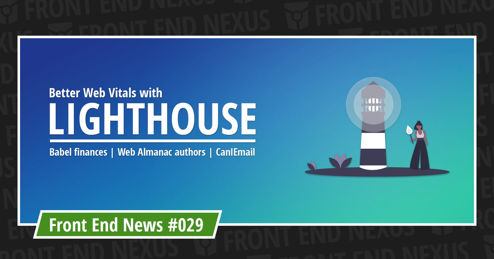 Better Web Vitals with Lighthouse, why is Babel running out of money, Web Almanac needs authors, and presenting CanIEmail | Front End News #029