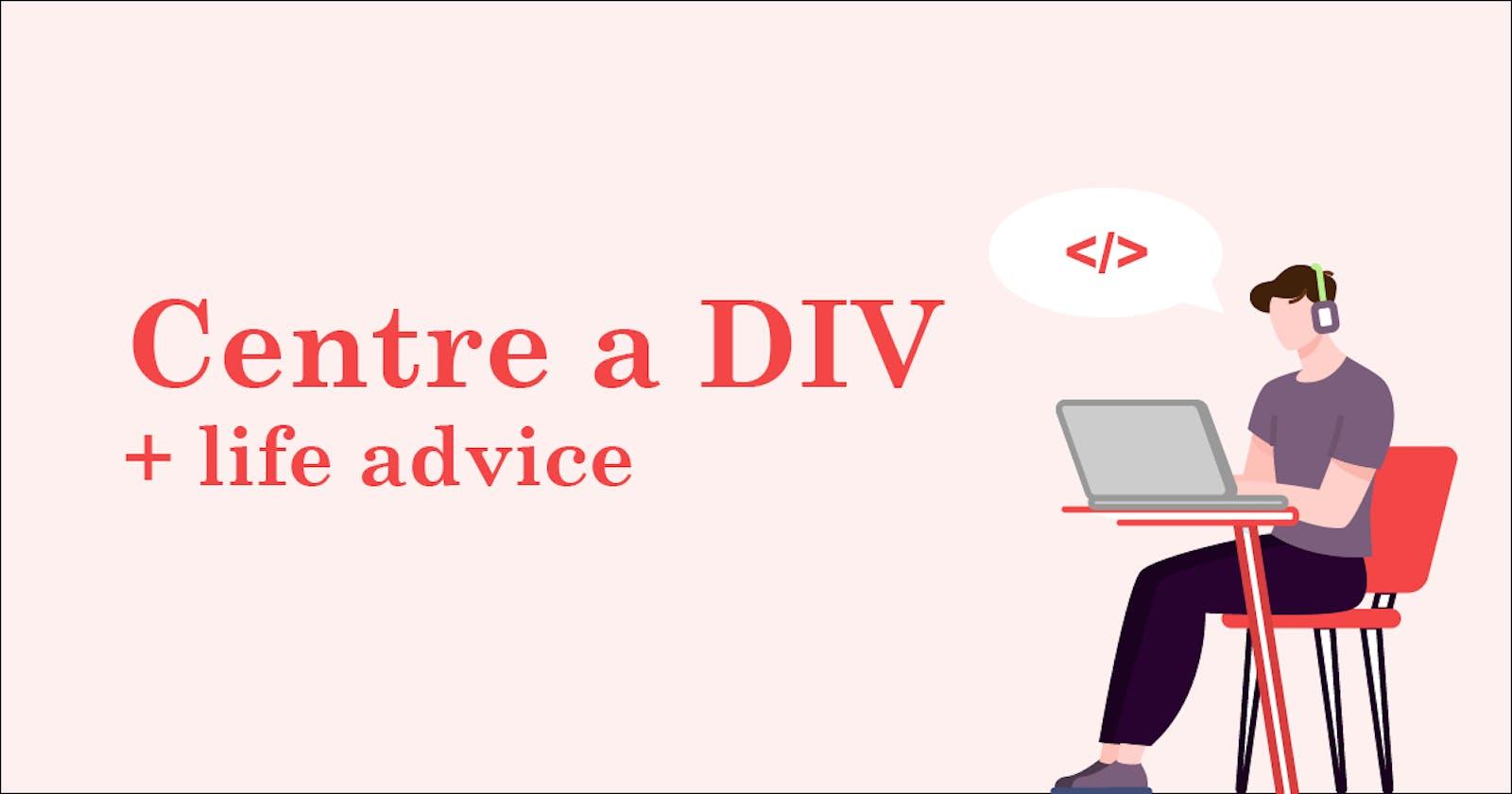 3 ways to centre a div + life advice