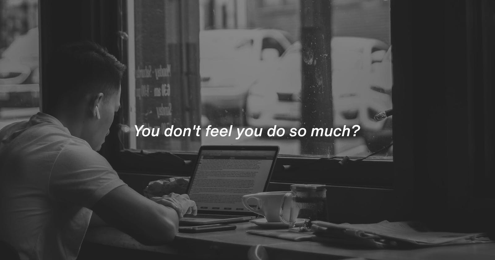 You don't feel you do so much?
