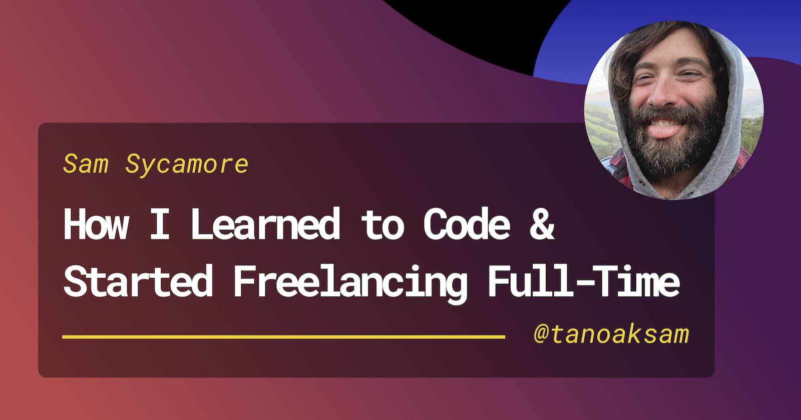 How I Learned to Code and Started Freelancing Full-Time in 8 Months