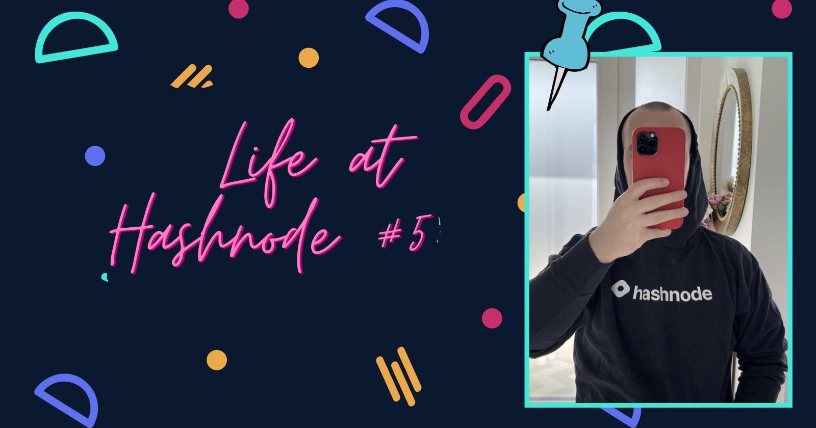 Life at Hashnode: Edition #5