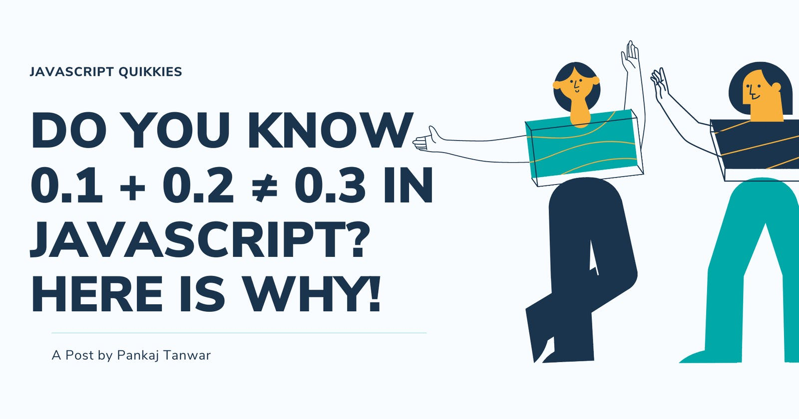 Do you know 0.1 + 0.2 ≠ 0.3 in JavaScript? Here is why!