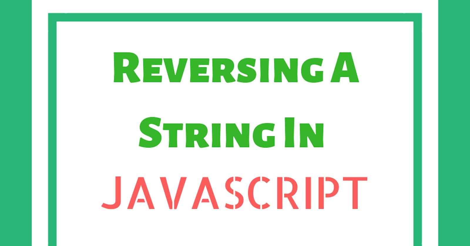 Reversing a String in Javascript