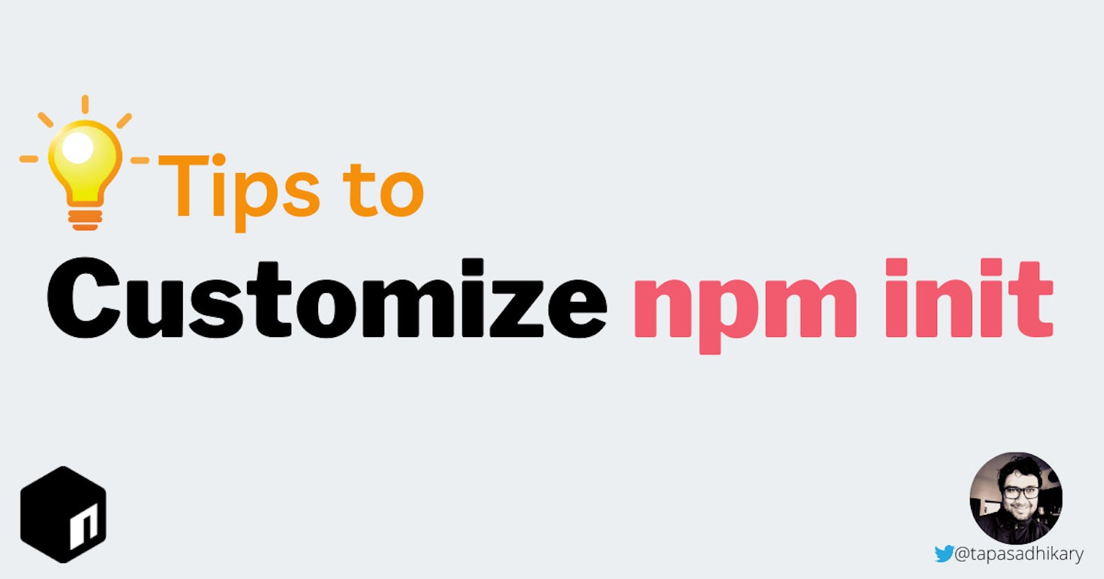 Tips to customize npm init to make it your own