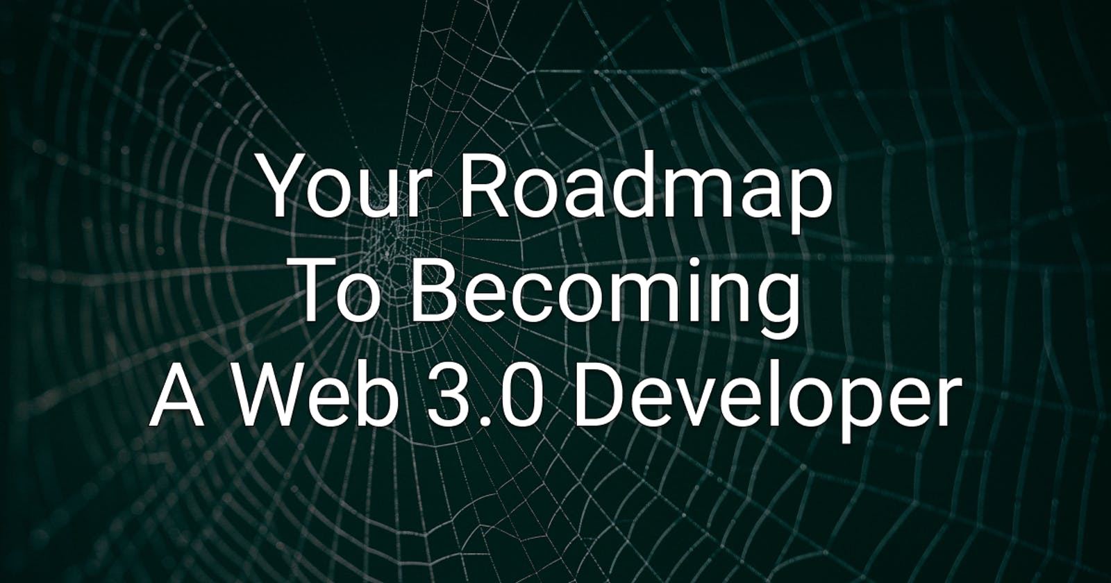 Your Roadmap To Becoming A Web 3.0 Developer