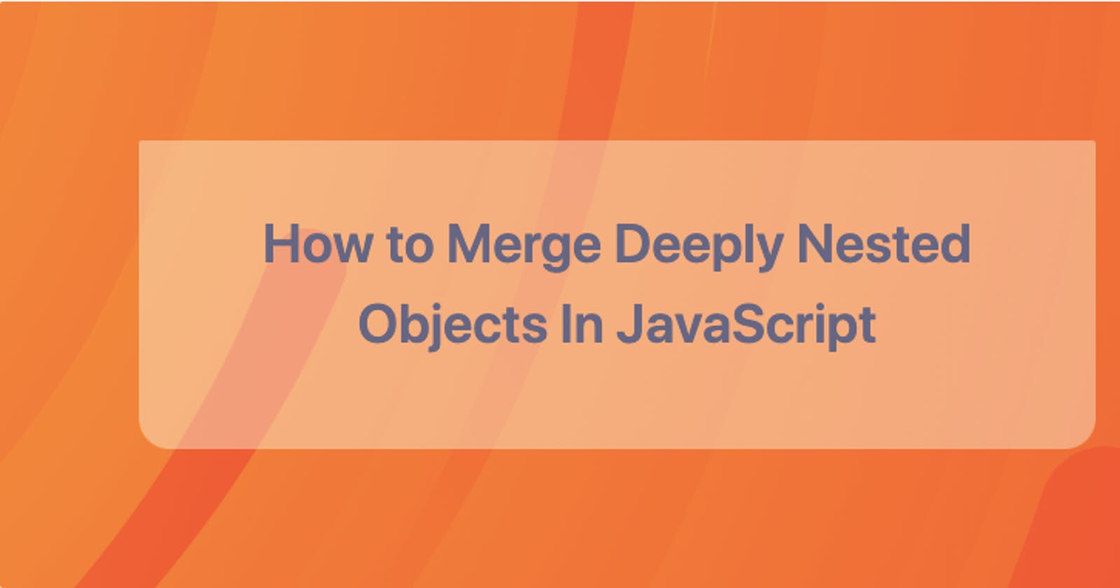 How to Merge Deeply Nested Objects in JavaScript