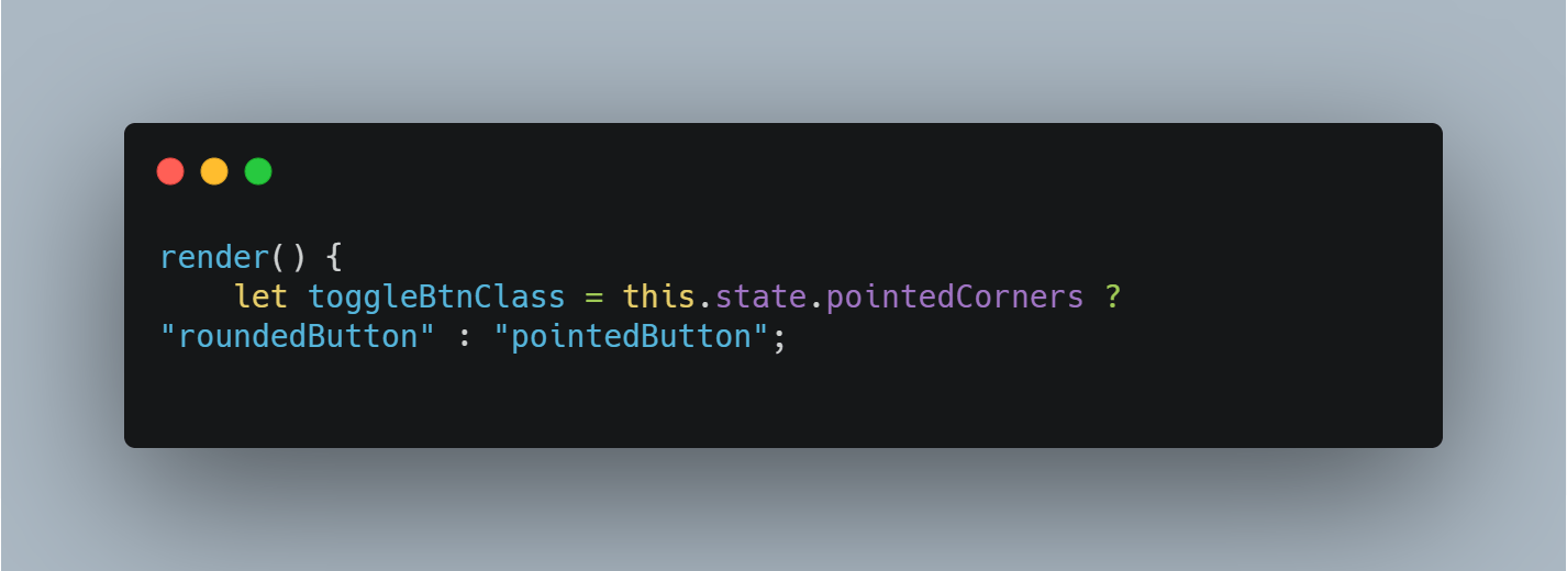 assign ternary operator to variable which checks the state of 'pointedCorners' and assigns roundedButton if true and pointedButton if false