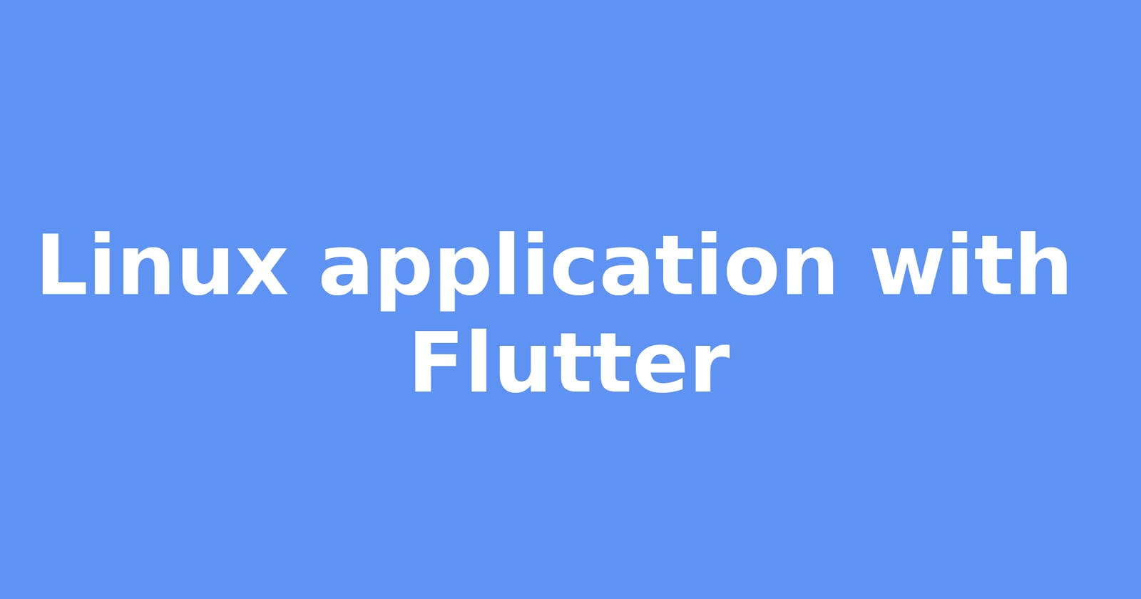 Create Linux application with Flutter