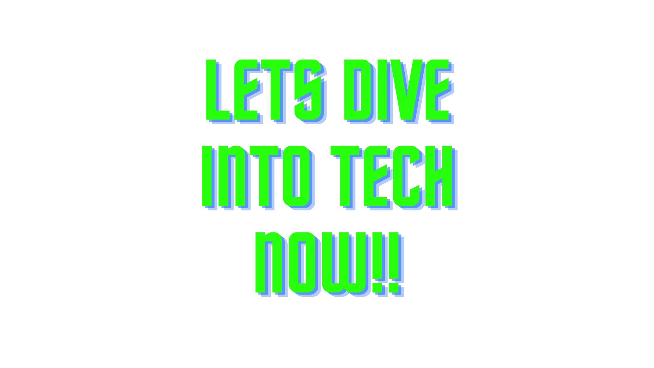 Lets Dive into Tech now!!.png