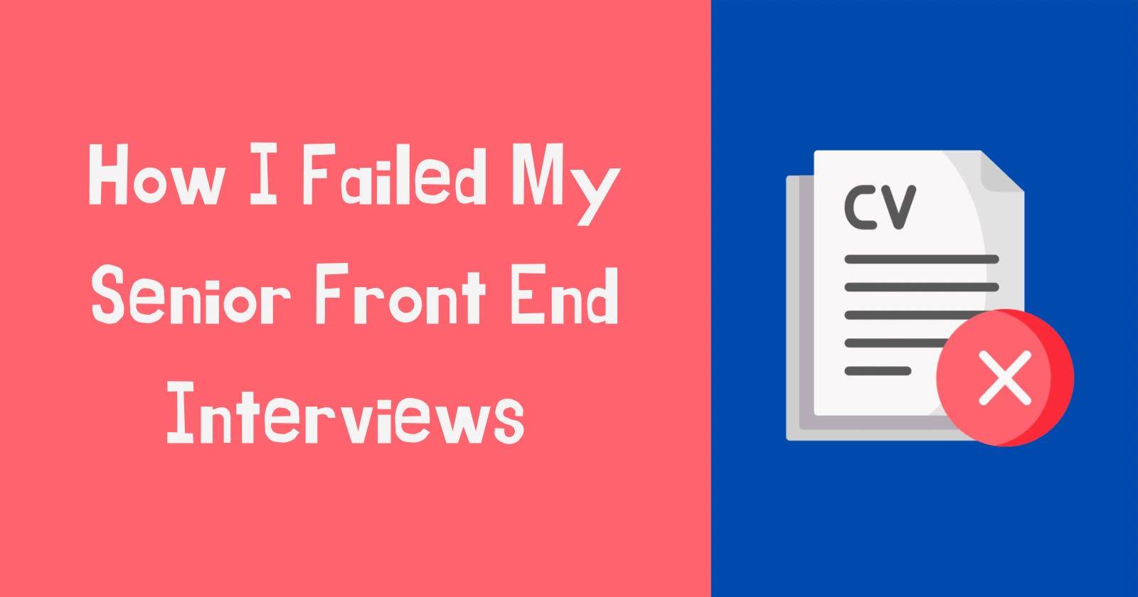 How I Failed My Senior Front End Interviews