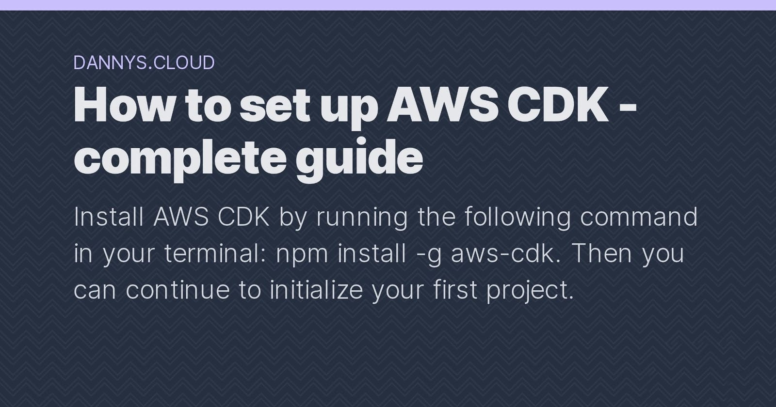 How to set up AWS CDK - complete guide