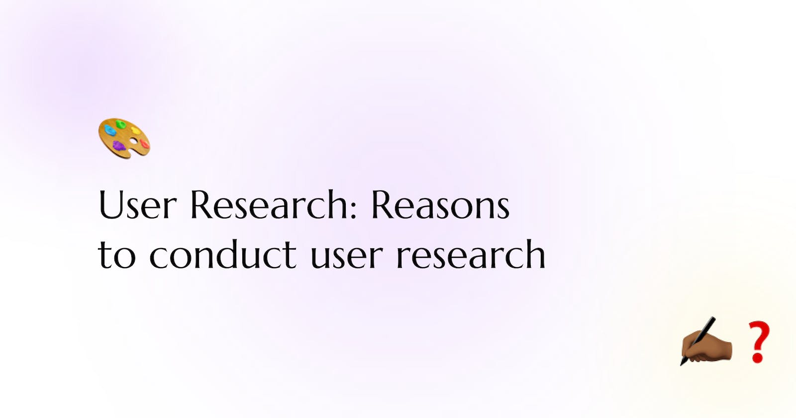Why you should conduct User Research