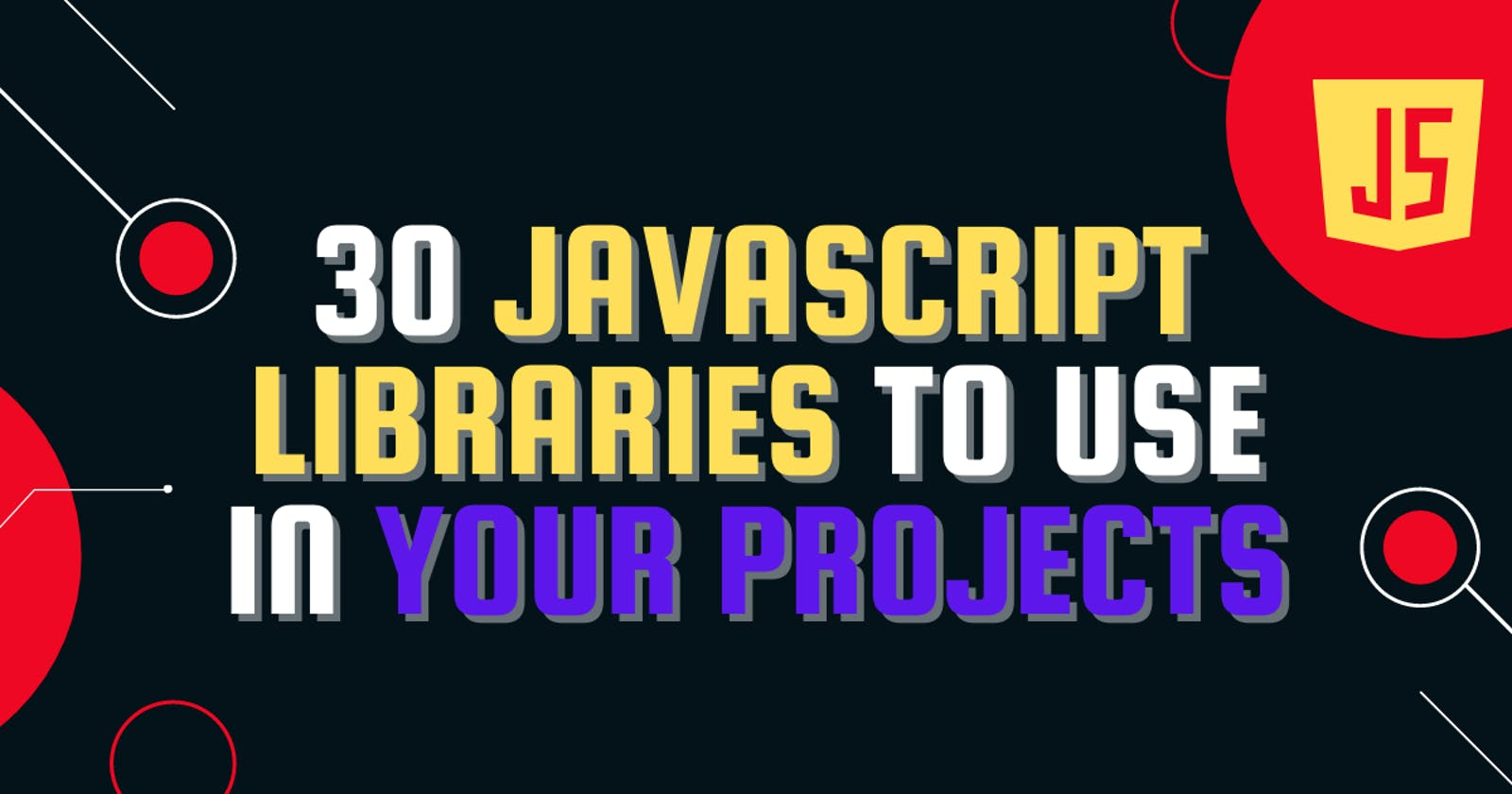 30 JavaScript Libraries to use in your Projects