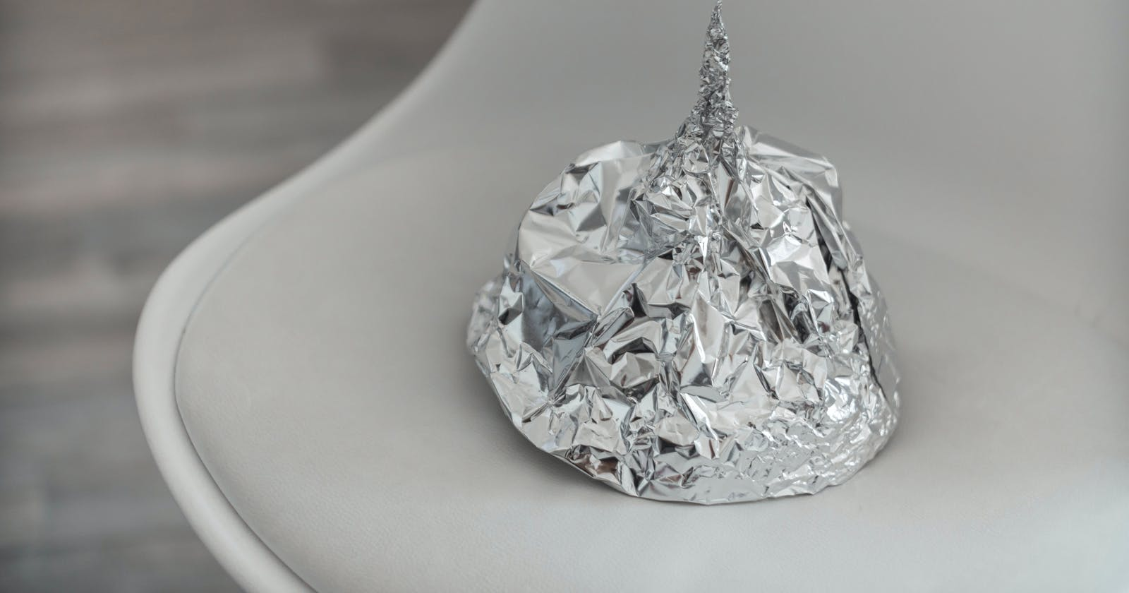 It's Never Too Soon to be Fitted for a Tinfoil Hat